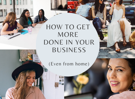 How to get more done in your business (even from home)