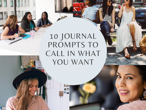 10 Journal Prompts to call in what you want
