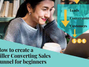 How to create a 'Killer Converting' Sales Funnel for beginners