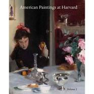 American Paintings at Harvard, Vol Two