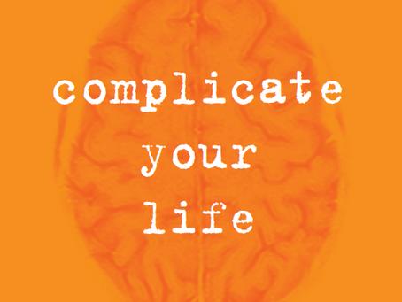 Warum sollte man sein Leben komplizierter machen?