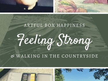 Artful Box Happiness, Feeling Strong & Walking in the Countryside.