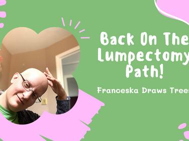 Back on the Lumpectomy Path Again!