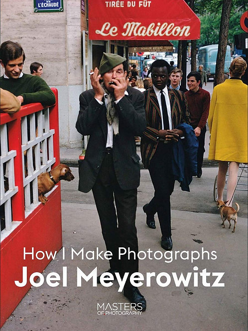 Joel Meyerowitz : How I Make Photographs