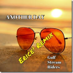 Gulf Stream Riders and Ericé  Another Day (Ericé Remix) March 22nd. 2019