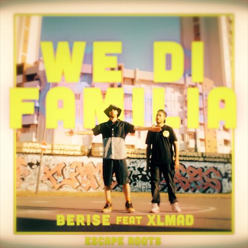 BERISE - WE DI FAMILIA FEAT. XL MAD & ESCAPE ROOTS
