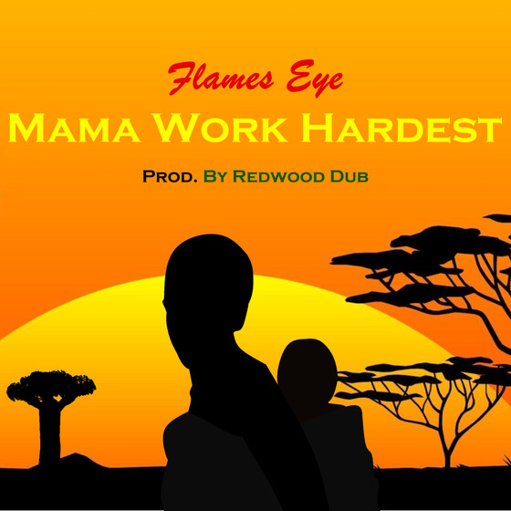 FLAMES EYE - MAMA WORK HARDEST