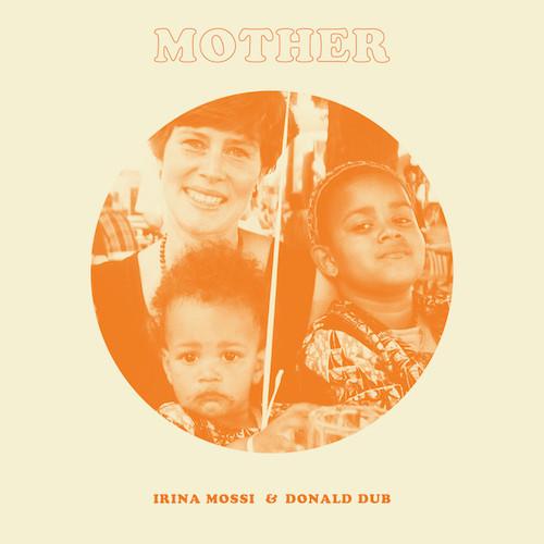 IRINA MOSSI & DONALD DUB - MOTHER