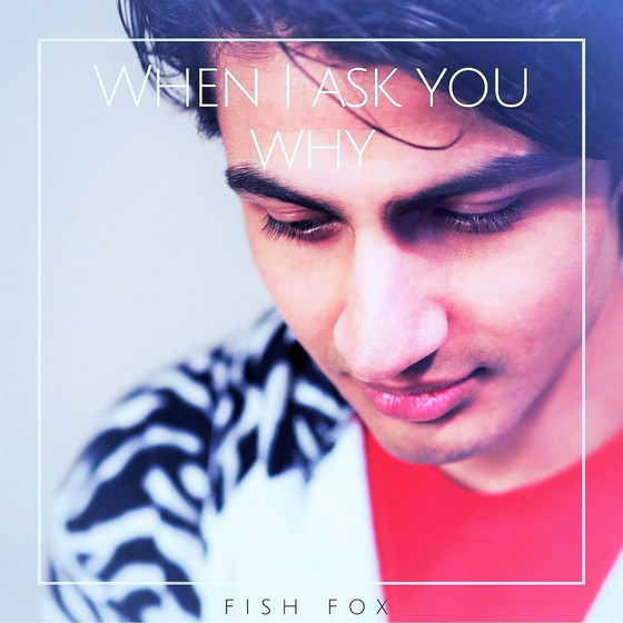 SINGLE  Fish Fox - When I Ask You Why