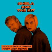 New release: Sheila And The Kit - Good Love Stories - RKKY WBR remix (single)