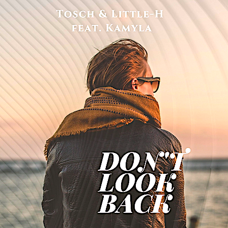 Tosch & Little-H ft Kamyla - Don't Look Back (C47/A45/Kontor) Club House-Future Pop