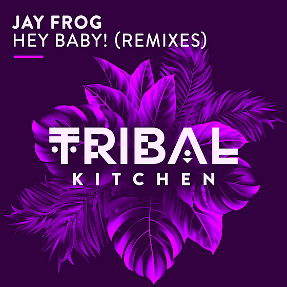 Jay Frog - Hey Baby (Tribal Kitchen) House-Jazzy House-Funky House