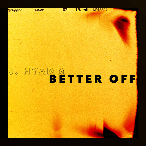J.Hyamm Better Off Release: 22 May 2020