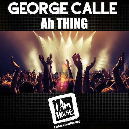 George Calle - Ah Thing (iAmHouse-MPG) Jackin House