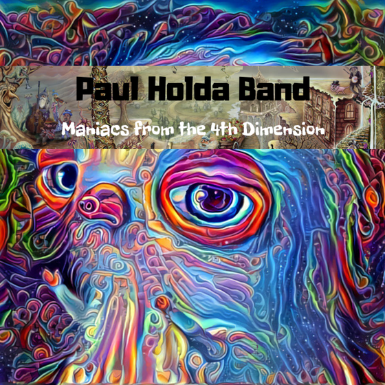 Paul Holda Band – Debut Album Maniacs From The 4th Dimension Is Out & Available Now!