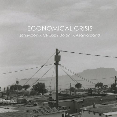 JON MOON - ECONOMICAL CRISIS FEAT. CROSBY BOLANI & AZANIA BAND