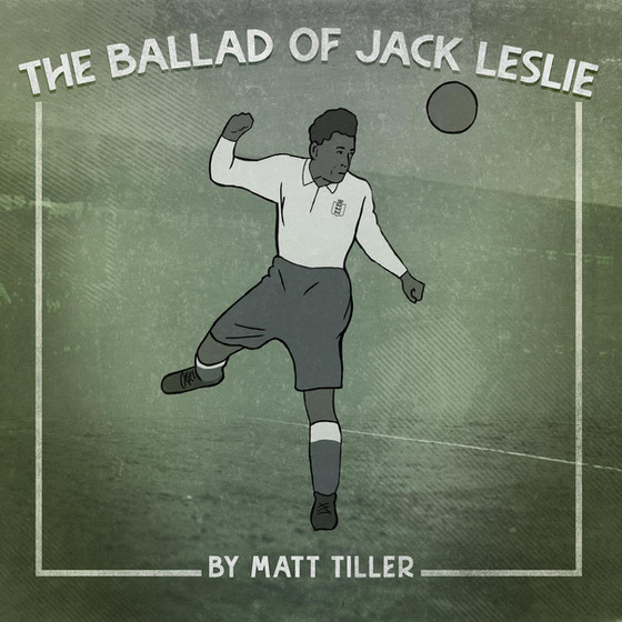 Matt Tiller Releases Tribute to Jack Leslie, the Black Footballer Denied a Cap by England