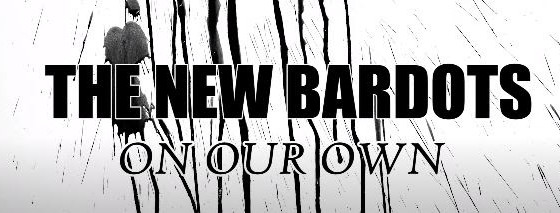 """The New Bardots Debut New Video For """"On Our Own"""""""