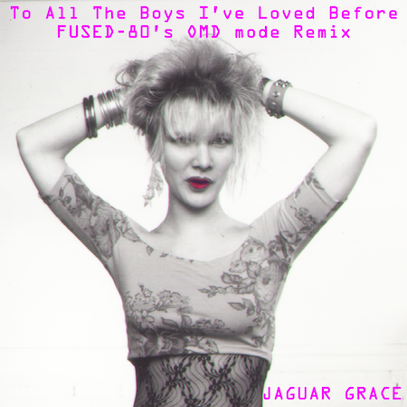 Jaguar Grace - To All The Boys (FUSED OMD-MODE Mixes (80s Synth Club Dance)