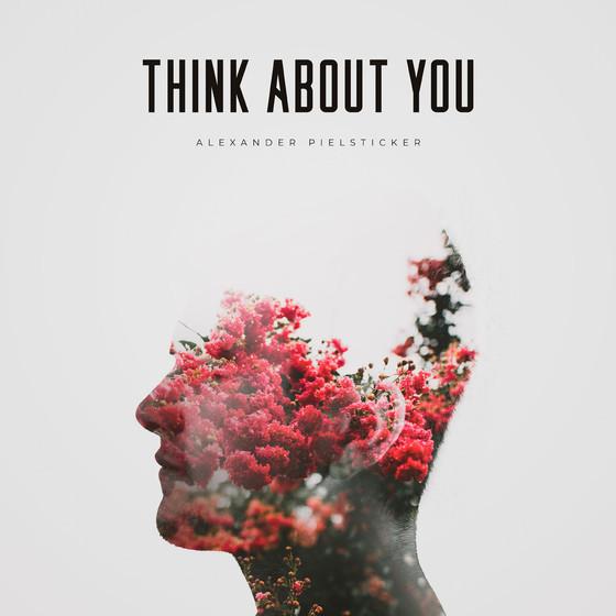 Alexander Pielsticker - Think About You ( Single )
