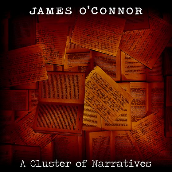 JAMES O'CONNOR RELEASES NEW ALBUM 'A CLUSTER OF NARRATIVES