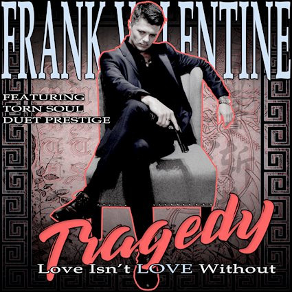 Frank Valentine Love Isn't LOVE Without Tragedy (feat. Duet Prestige and Torn Soul) 12 January 2