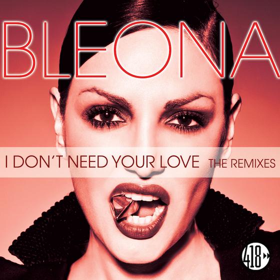 Bleona - I Dont Need Your Love (Stonebridge Remixes) 418 Music