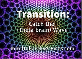 Transition in Labor: Catch the (Theta brain) Wave