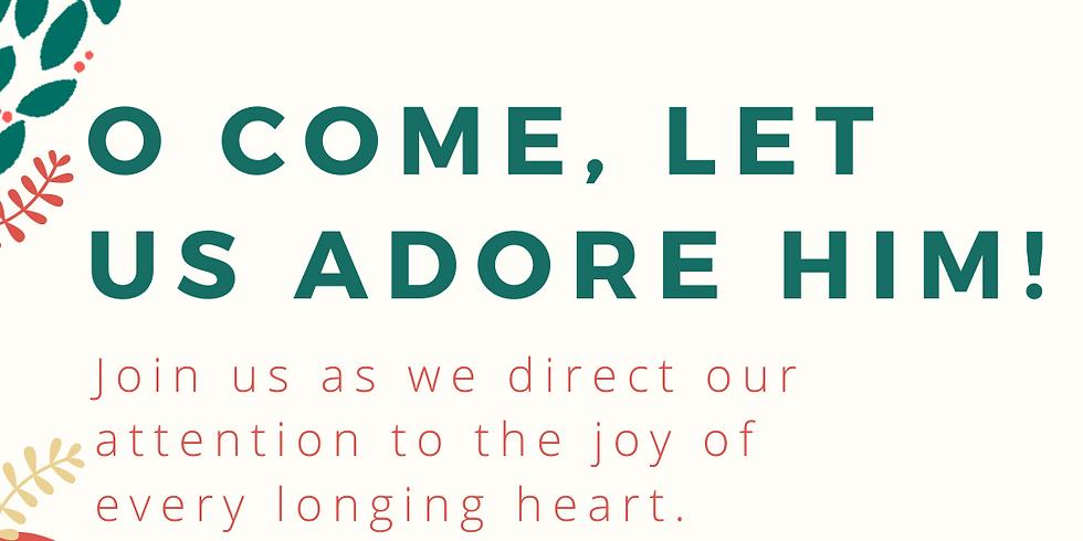 Sun., 12/13: O Come, Let us Adore Him!