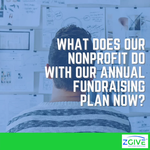 What Does Our Nonprofit Do With Our Annual Fundraising Plan Now?