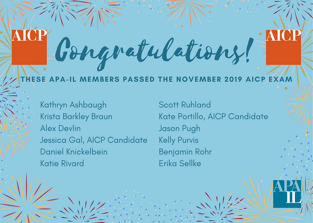 Congratulations to our APA-IL members that passed the November 2019 AICP Exam