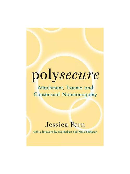 Polysecure: Attachment, Trauma, and Consensual Nonmonogamy