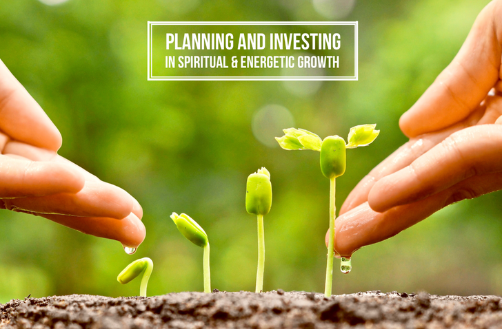 PLANNING AND INVESTING IN SPIRITUAL & ENERGETIC GROWTH