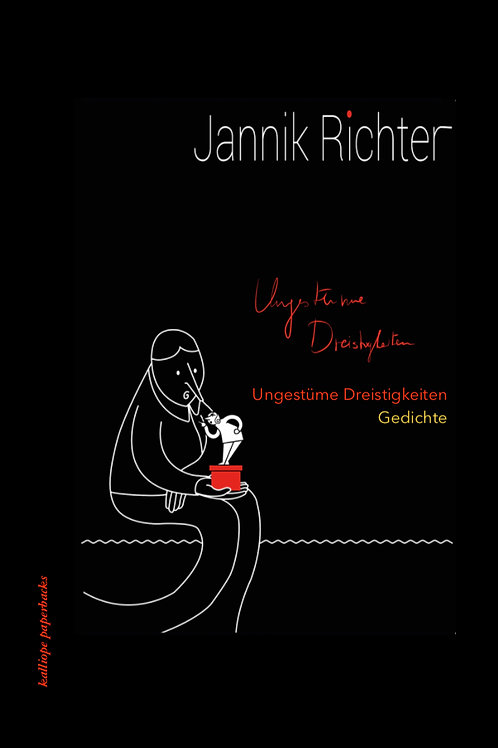Ungestüme Dreistigkeiten. Gedichte