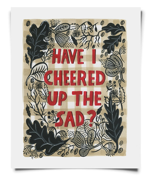 Have I Cheered up the Sad - Art Print