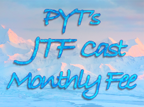 PYT's JTF Cast Monthly Fee