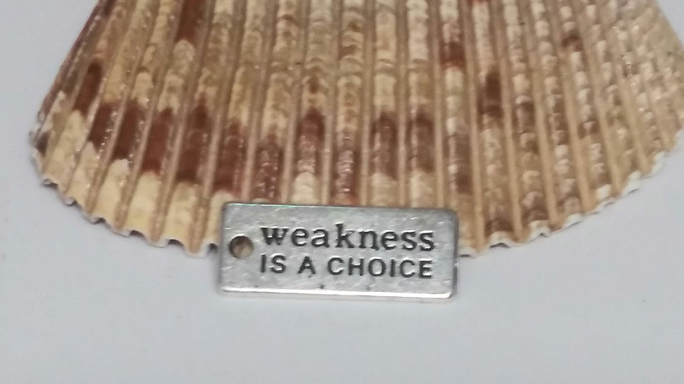 Weakness is a choice Charm