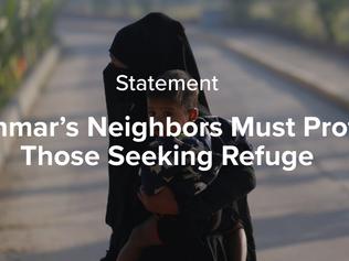 Myanmar's Neighbors Must Protect Those Seeking Refuge