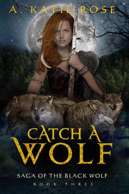 Catch a Wolf, Saga of the Black Wolf, Book Three