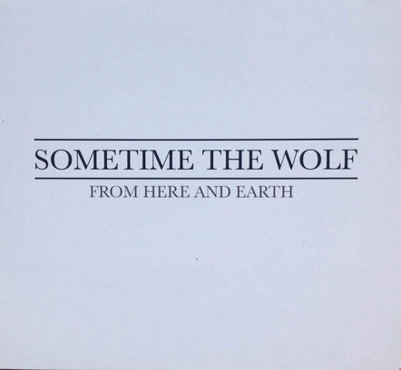 Sometime the Wolf - From Here and Earth