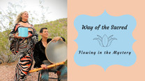 Way of the Sacred - Flowing in the Mystery (Fundraiser)