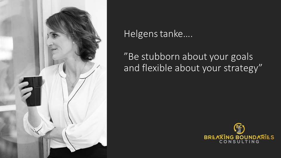 Be stubborn about your goals and flexible about your strategy