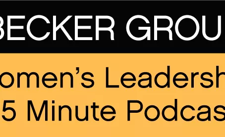 Becker Group - Womens Leadership 15 Minute Podcast