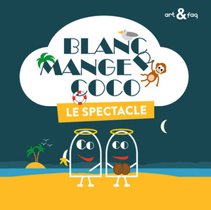 Blanc Manger Coco : le spectacle