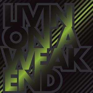 Livin+on+a+weak+end.jpg