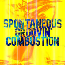 SPONTANEOUS GROOVIN' COMBUSTION
