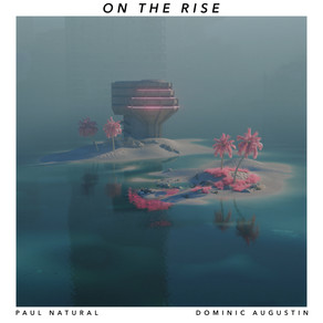 """PAUL NATURAL feat. Dominic Augustin, """"On The Rise"""""""