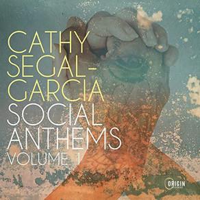 CATHY SEGAL-GARCIA, Social Anthems Volume 1