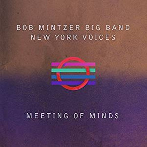 BOB MINTZER BIG BAND/NEW YORK VOICES, Meeting of Minds