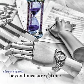 STEVE RIVERA, Beyond Measures & Time